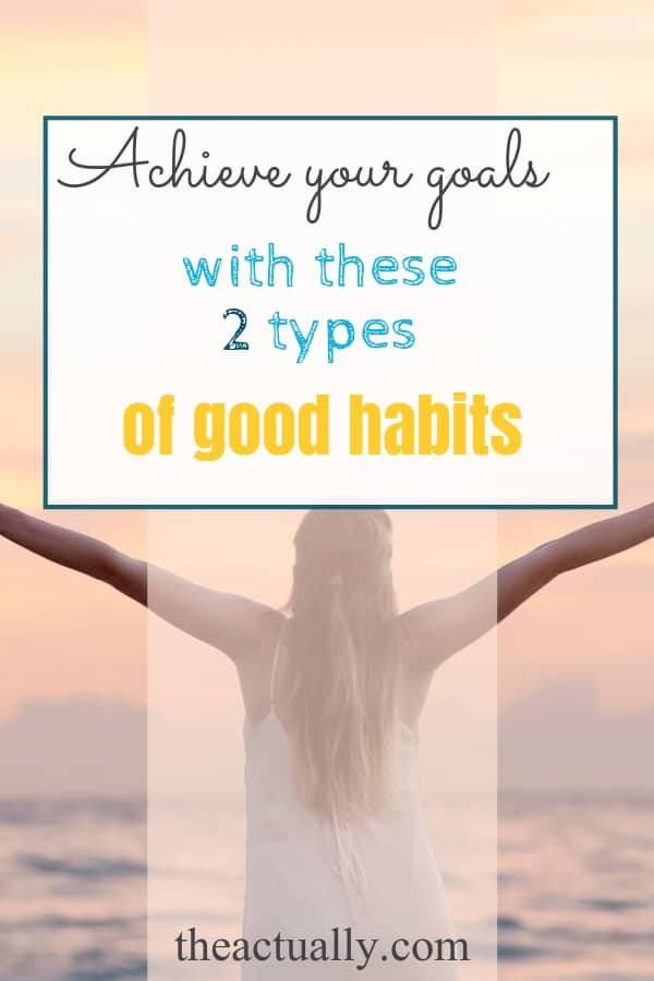 Achieve your goals with these good habits.