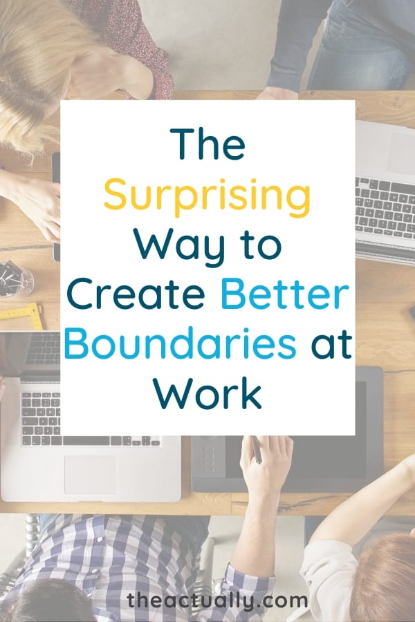 The Surprising Way to Create Better Boundaries at Work