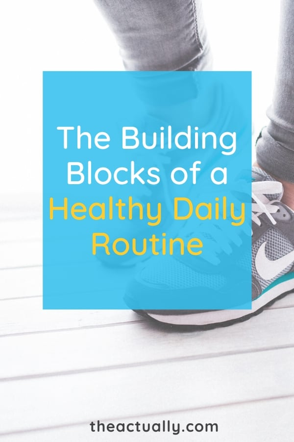 The Building Blocks of a Healthy Daily Routine