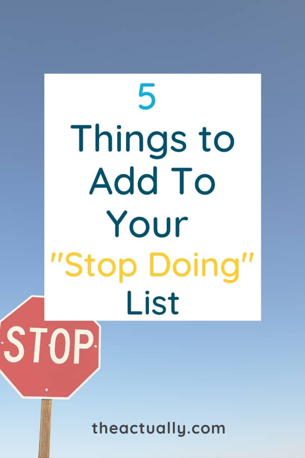 5 Things to Add to Your Stop Doing List