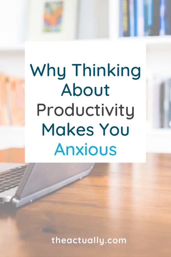 Why Thinking About Productivity Makes You Anxious