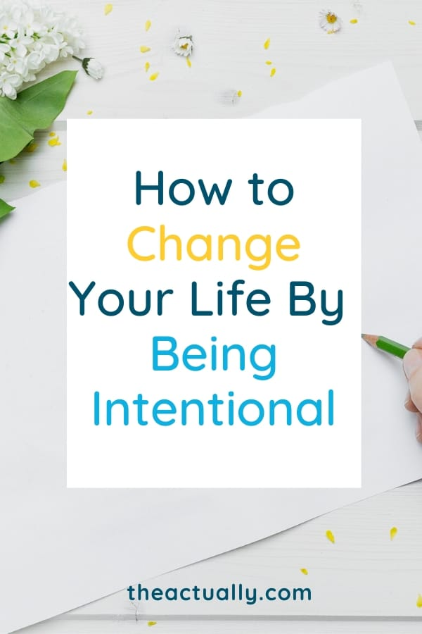 How to Change Your Life by Being Intentional