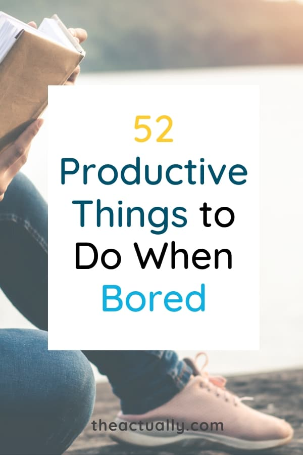 52 Productive Things To Do When Bored