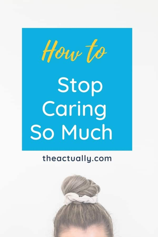 How To Stop Caring So Much